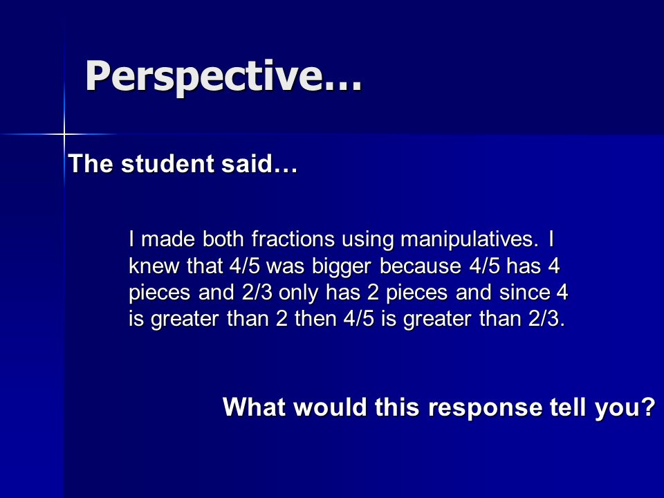 The student said… I made both fractions using manipulatives.