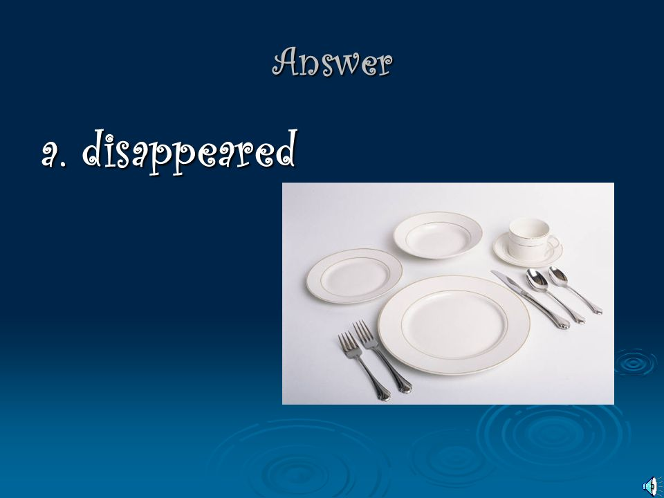 Vocabulary The food vanished from the Thanksgiving table. A. disappeared B. darkened