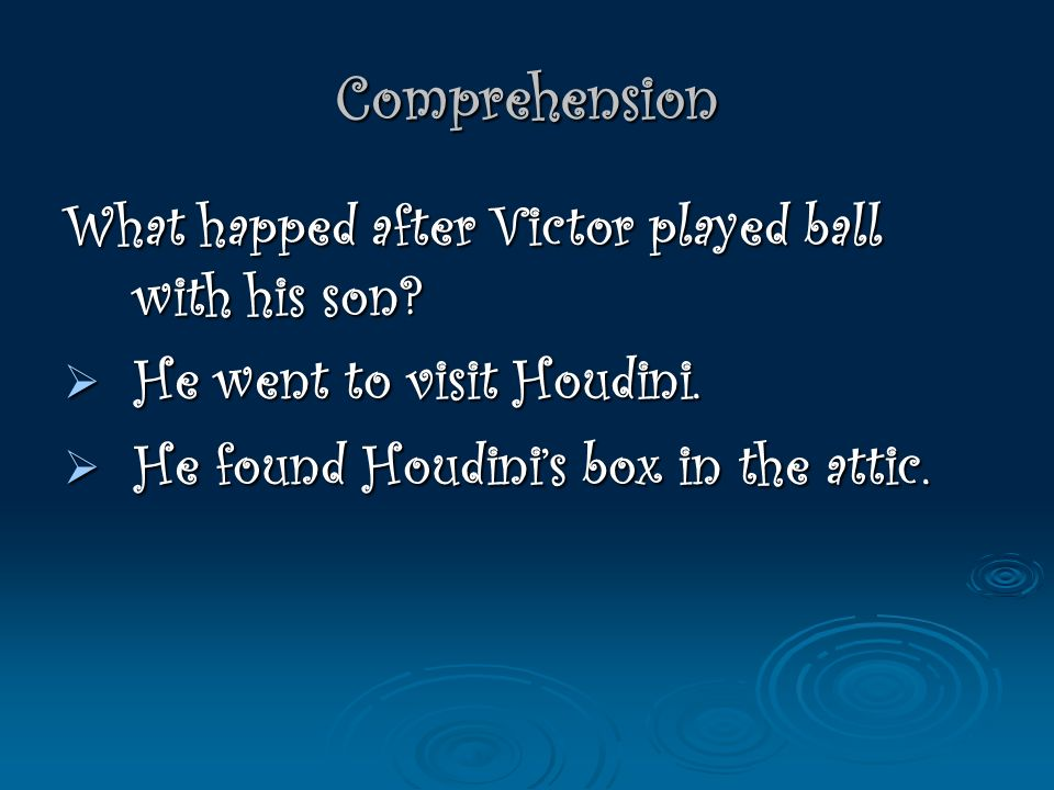 Answer b. Realized the box that he was given as a boy had belonged to Houdini.