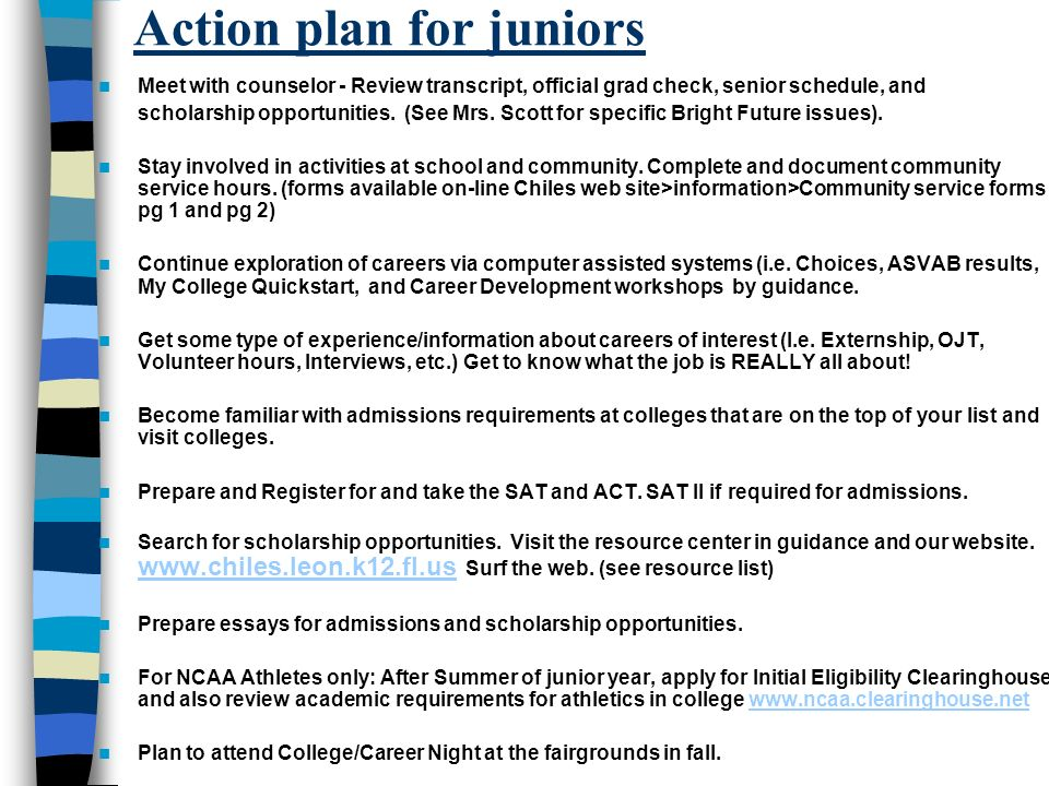 Action plan for juniors Meet with counselor - Review transcript, official grad check, senior schedule, and scholarship opportunities.