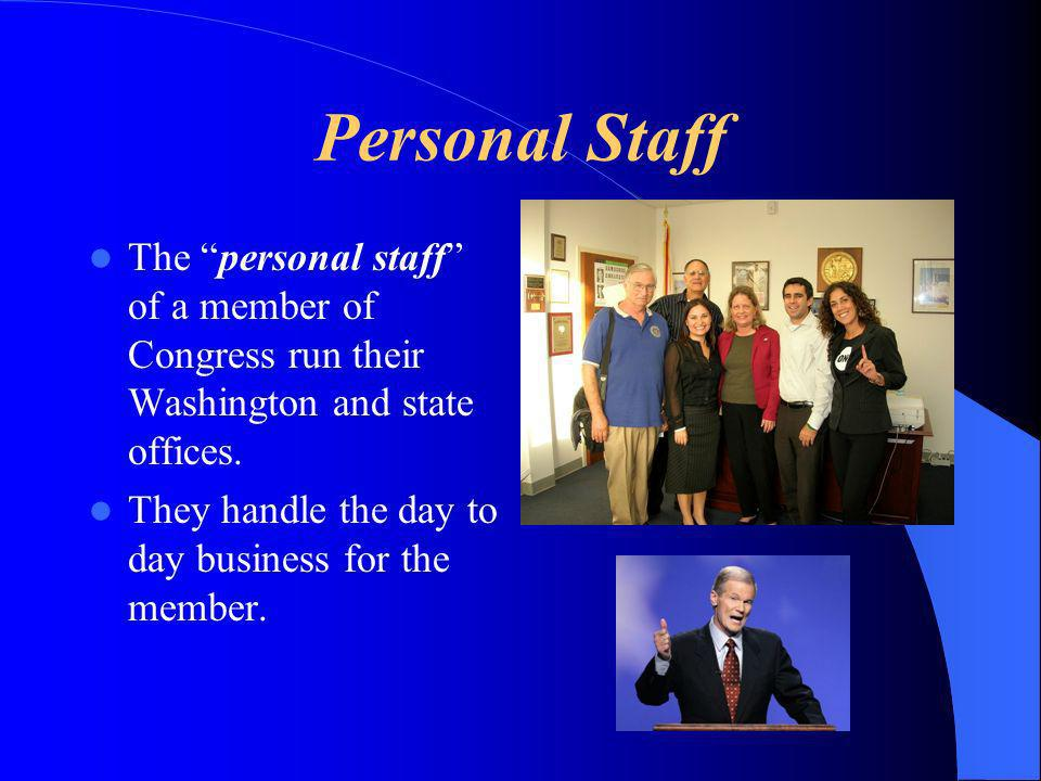 Personal Staff The personal staff of a member of Congress run their Washington and state offices.