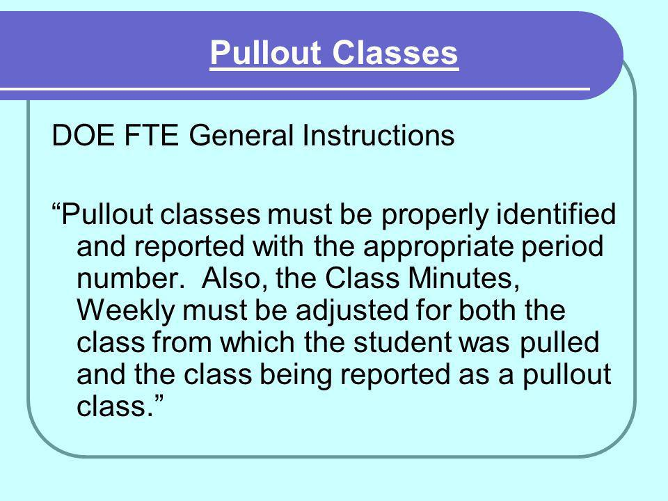 DOE FTE General Instructions Pullout classes must be properly identified and reported with the appropriate period number.