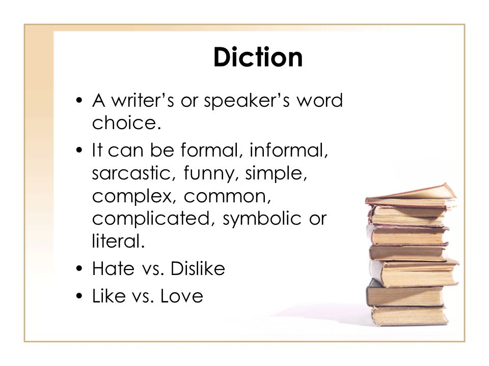 Diction A writers or speakers word choice.