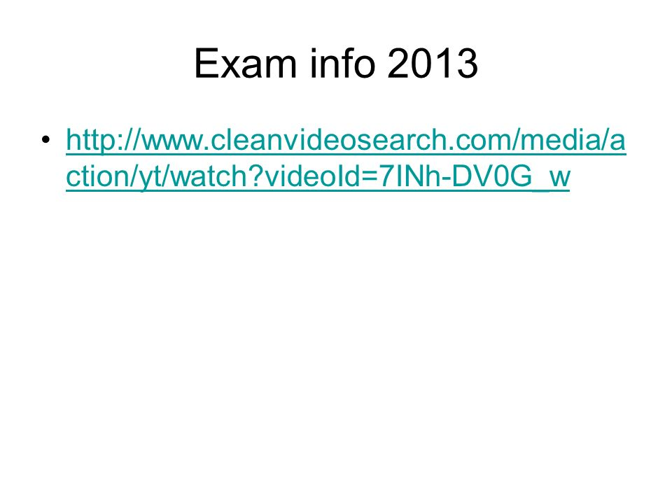 Exam info 2013 http://www.cleanvideosearch.com/media/a ction/yt/watch videoId=7INh-DV0G_whttp://www.cleanvideosearch.com/media/a ction/yt/watch videoId=7INh-DV0G_w