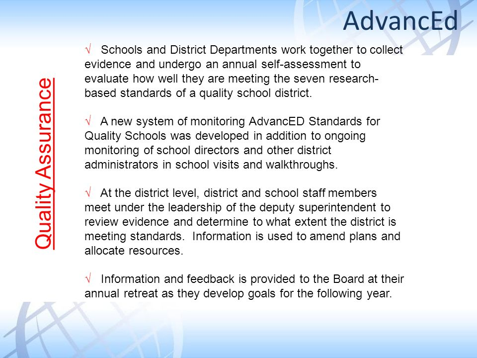 Schools and District Departments work together to collect evidence and undergo an annual self-assessment to evaluate how well they are meeting the seven research- based standards of a quality school district.
