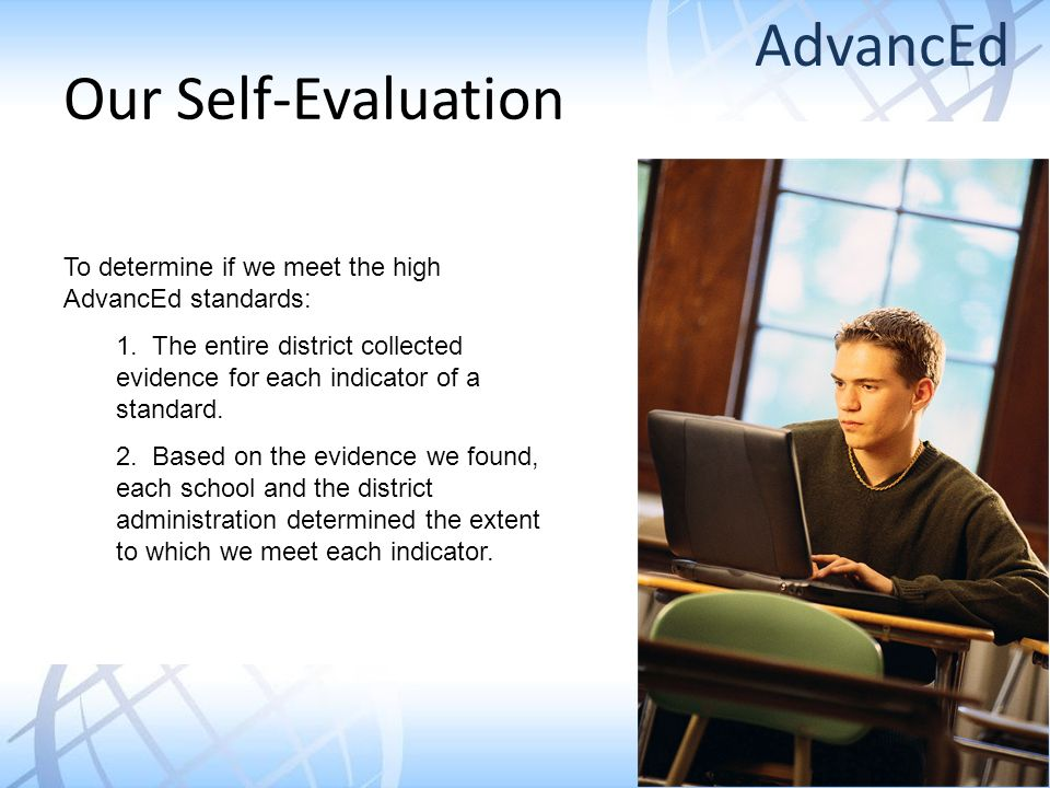 Our Self-Evaluation To determine if we meet the high AdvancEd standards: 1.