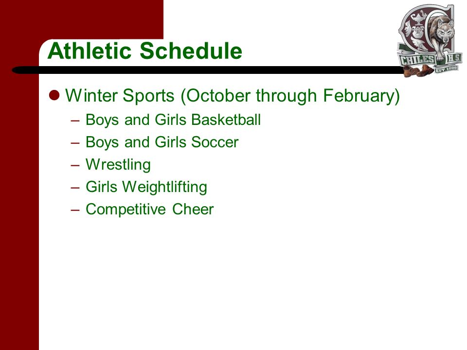 Athletic Schedule Winter Sports (October through February) –Boys and Girls Basketball –Boys and Girls Soccer –Wrestling –Girls Weightlifting –Competitive Cheer
