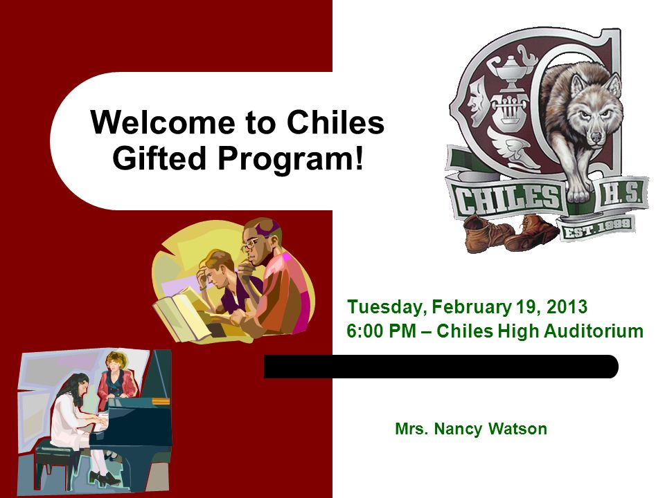 Welcome to Chiles Gifted Program. Tuesday, February 19, :00 PM – Chiles High Auditorium Mrs.