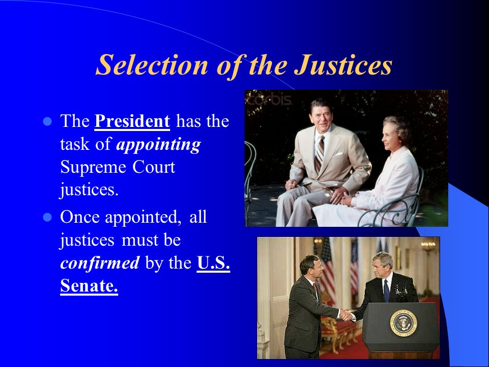 Selection of the Justices The President has the task of appointing Supreme Court justices.