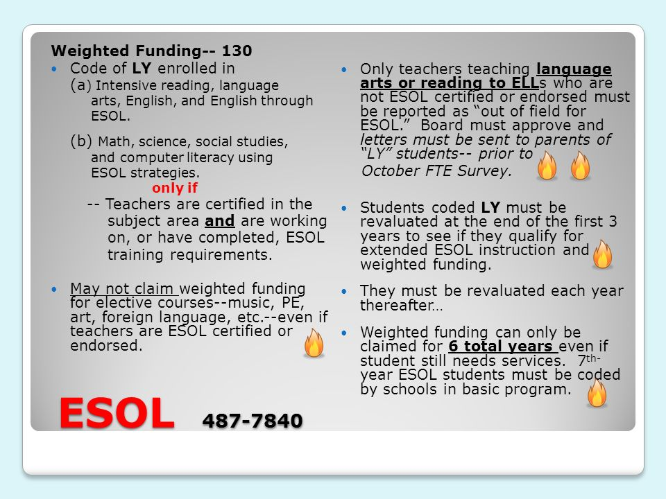 ESOL 487-7840 ESOL 487-7840 Weighted Funding-- 130 Code of LY enrolled in (a ) Intensive reading, language arts, English, and English through ESOL.