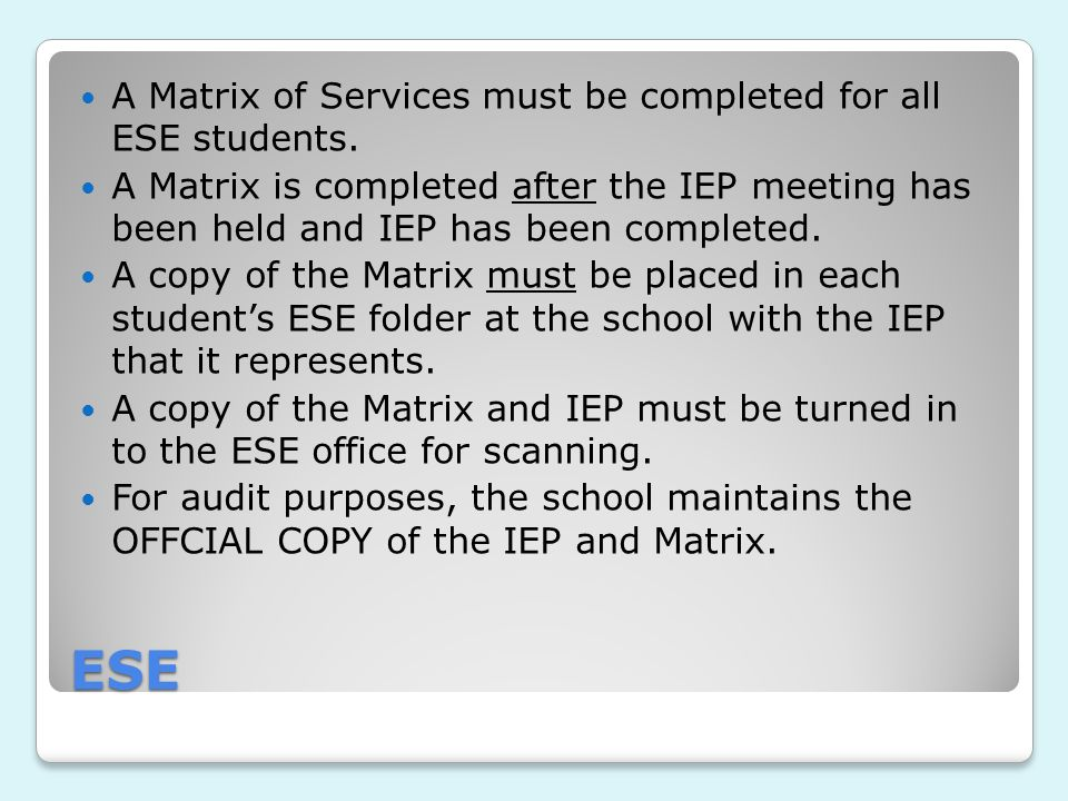ESE A Matrix of Services must be completed for all ESE students.