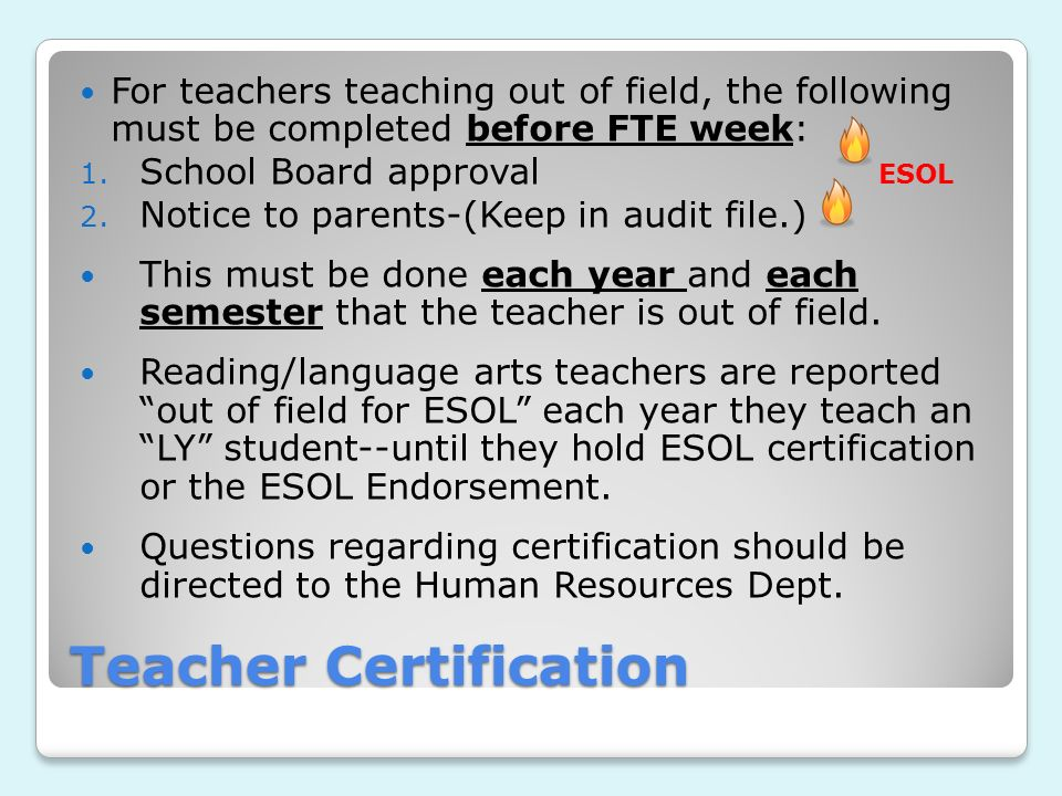 Teacher Certification For teachers teaching out of field, the following must be completed before FTE week: 1.
