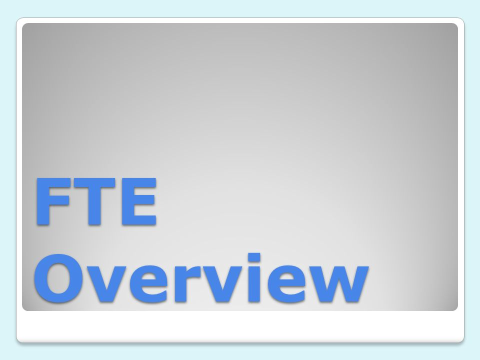 FTE Overview