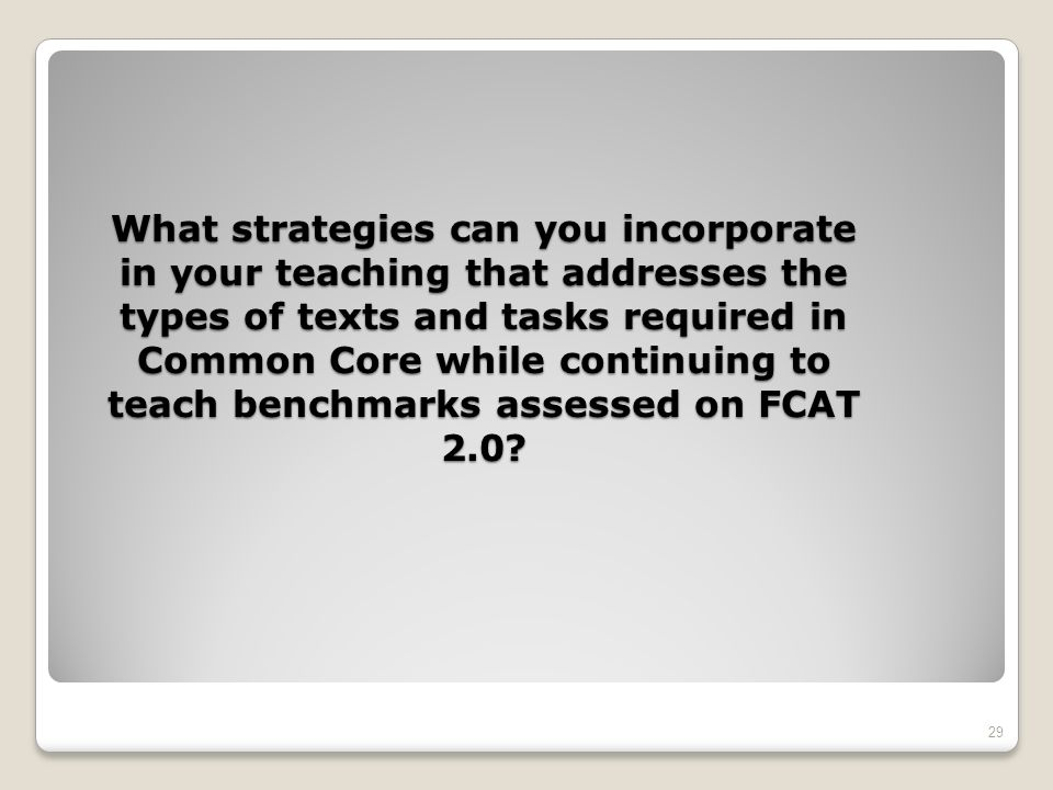 What strategies can you incorporate in your teaching that addresses the types of texts and tasks required in Common Core while continuing to teach benchmarks assessed on FCAT 2.0.