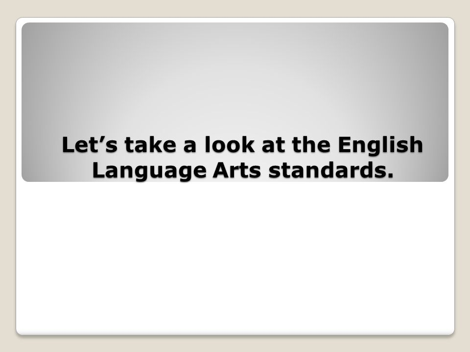 Lets take a look at the English Language Arts standards.