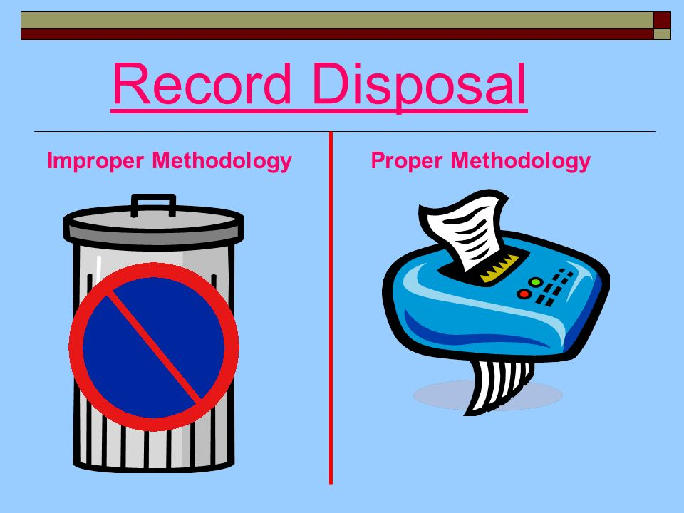 Record Disposal Proper MethodologyImproper Methodology