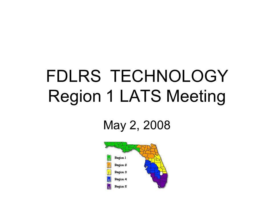 FDLRS TECHNOLOGY Region 1 LATS Meeting May 2, 2008