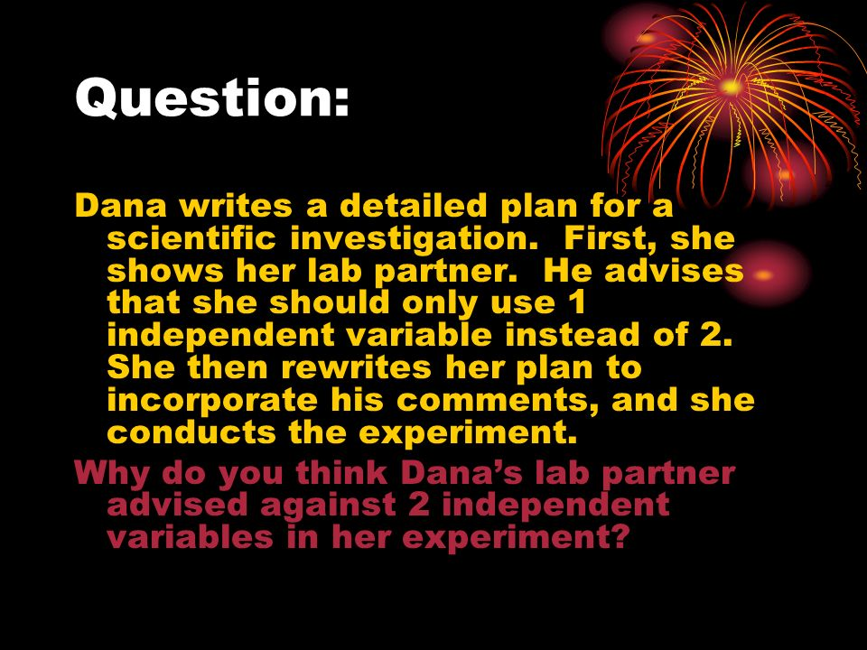 Question: Dana writes a detailed plan for a scientific investigation.