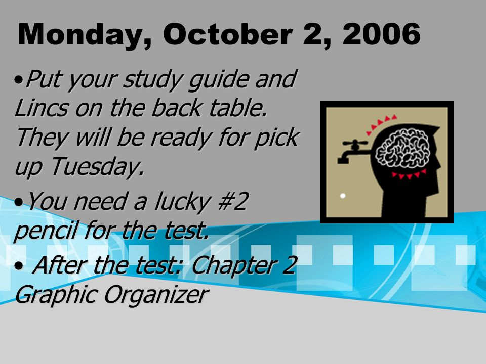 Monday, October 2, 2006 Put your study guide and Lincs on the back table.