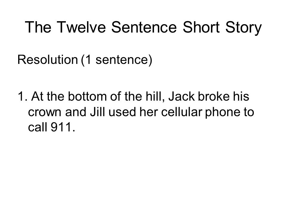 The Twelve Sentence Short Story Resolution (1 sentence) 1.