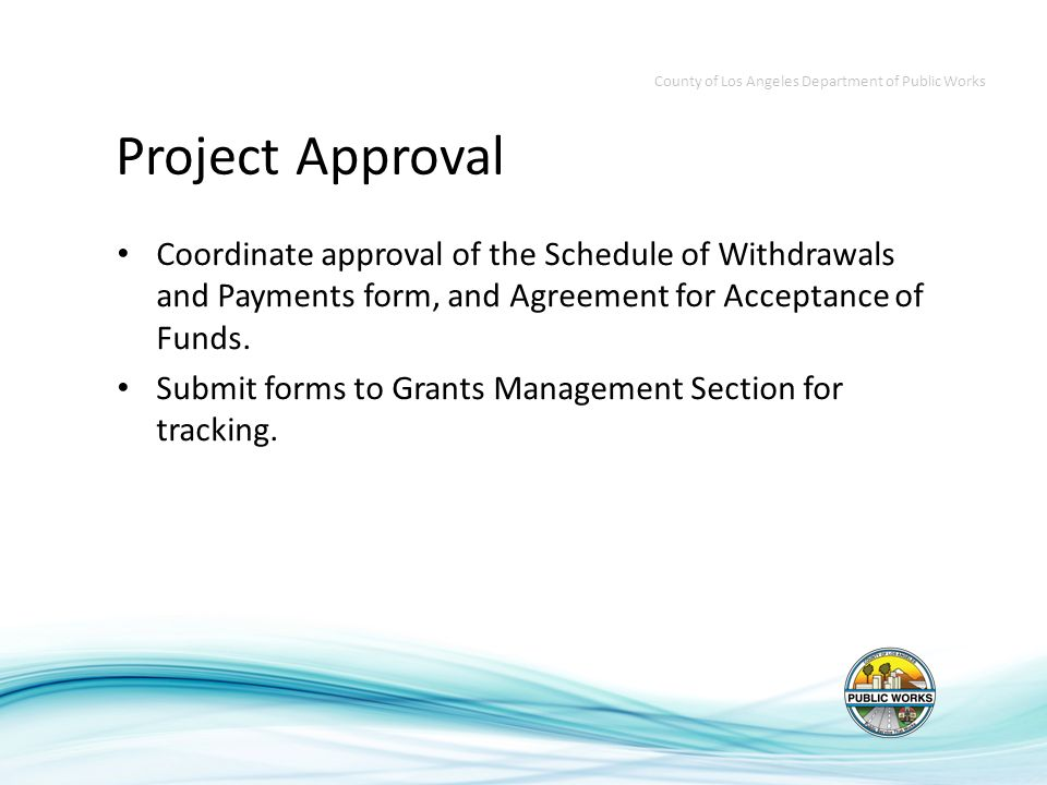 Project Approval Coordinate approval of the Schedule of Withdrawals and Payments form, and Agreement for Acceptance of Funds.