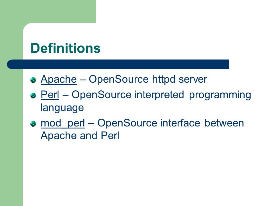 Definitions Apache – OpenSource httpd server Perl – OpenSource interpreted programming language mod_perl – OpenSource interface between Apache and Perl