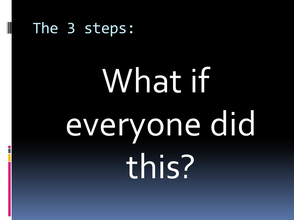 The 3 steps: What if everyone did this