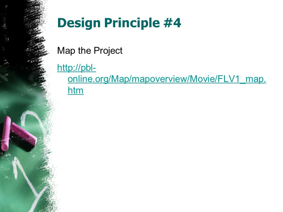 Design Principle #4 Map the Project http://pbl- online.org/Map/mapoverview/Movie/FLV1_map. htm