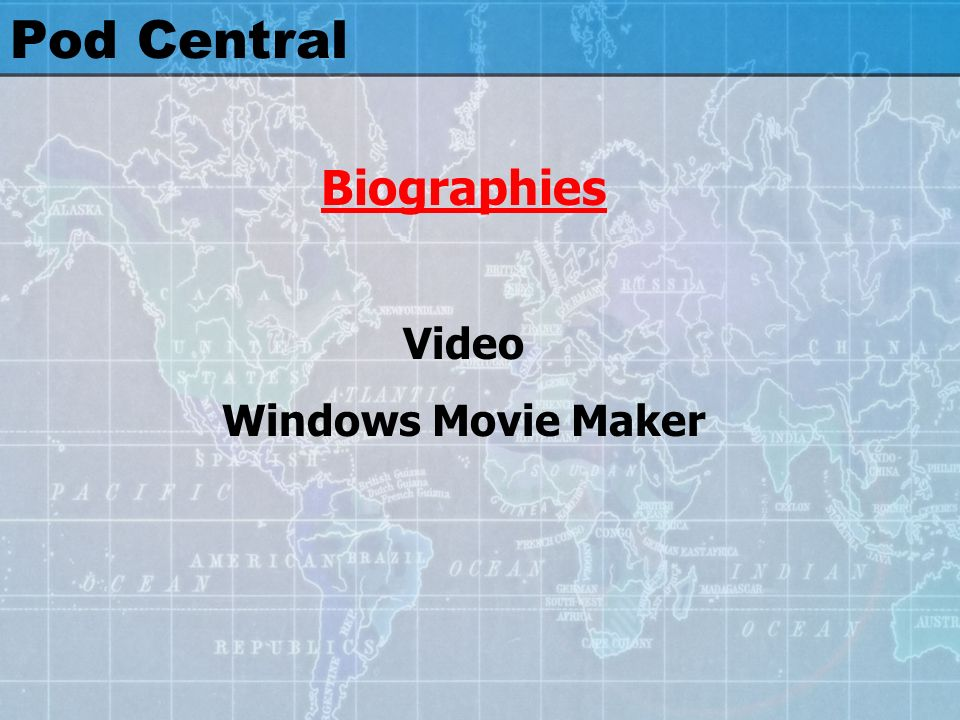 Pod Central Biographies Video Windows Movie Maker