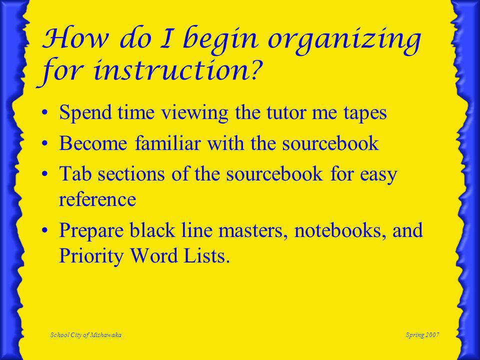 School City of MishawakaSpring 2007 How do I begin organizing for instruction.