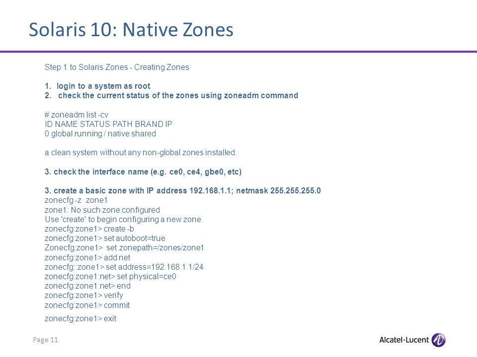 Solaris 10: Native Zones Page 11 Step 1 to Solaris Zones - Creating Zones 1.login to a system as root 2.