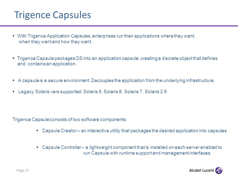 Page 37 With Trigence Application Capsules, enterprises run their applications where they want, when they want and how they want.