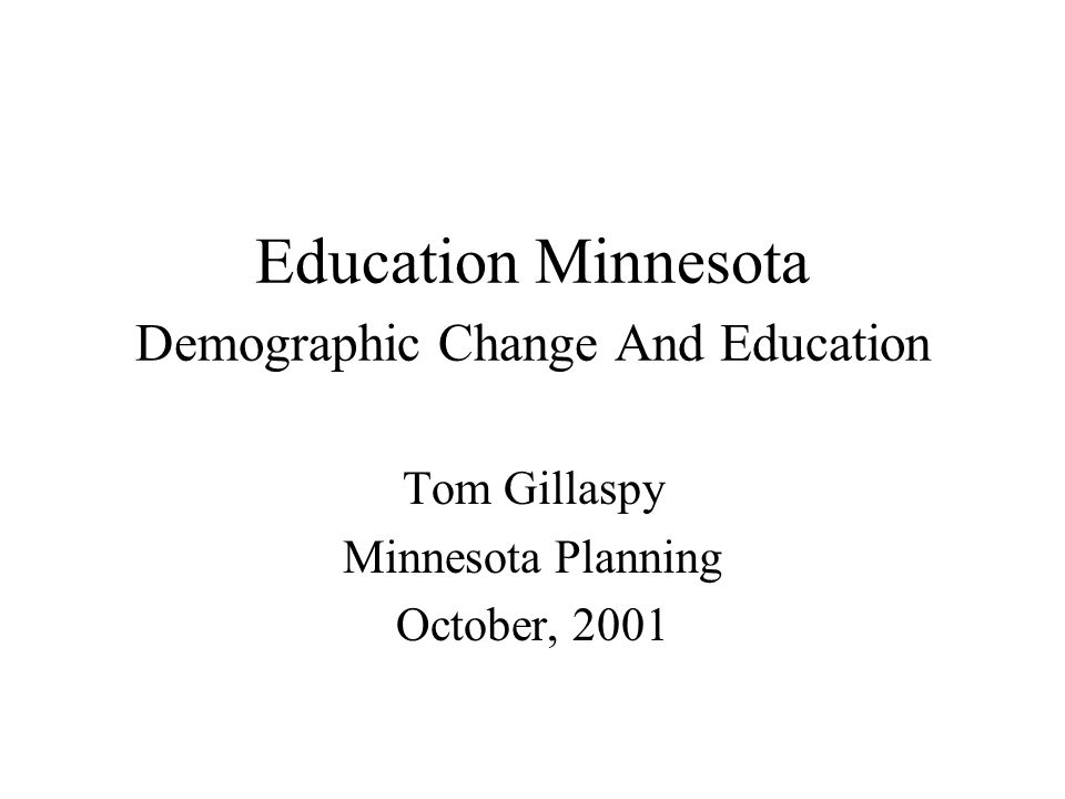 Education Minnesota Demographic Change And Education Tom Gillaspy Minnesota Planning October, 2001