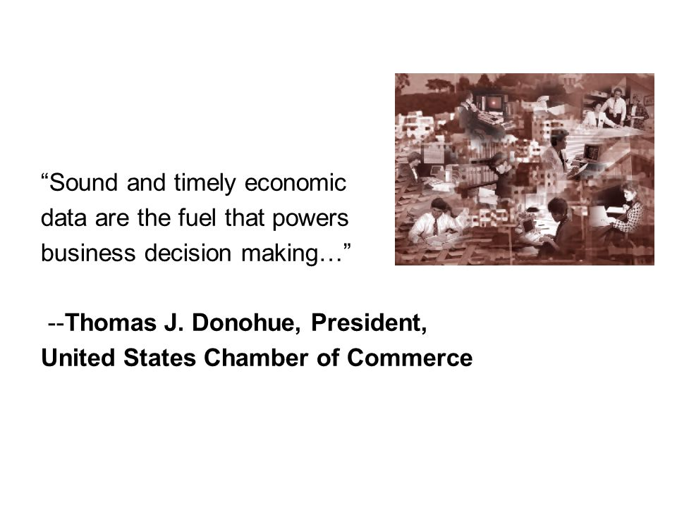 Sound and timely economic data are the fuel that powers business decision making… --Thomas J.