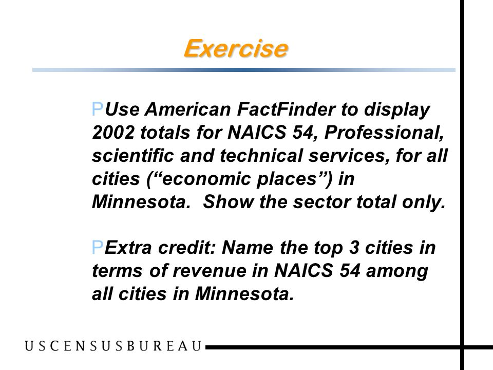 134 Exercise P Use American FactFinder to display 2002 totals for NAICS 54, Professional, scientific and technical services, for all cities (economic places) in Minnesota.