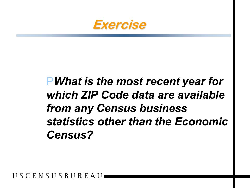 155 Exercise PWhat is the most recent year for which ZIP Code data are available from any Census business statistics other than the Economic Census