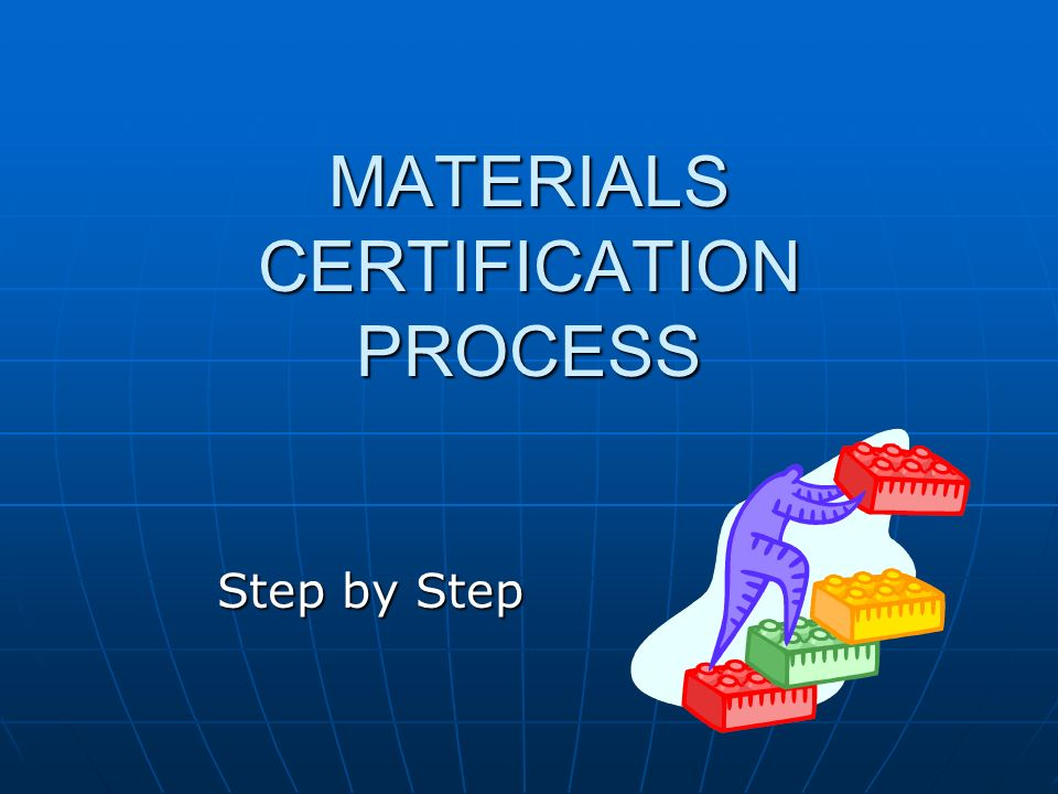 MATERIALS CERTIFICATION PROCESS Step by Step