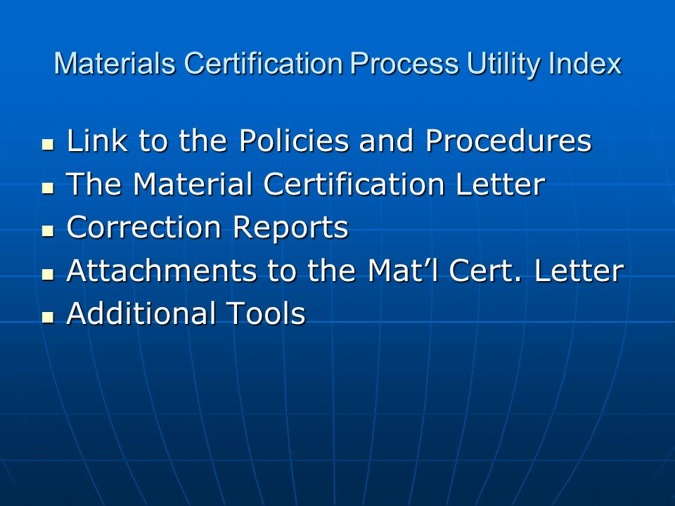 Link to the Policies and Procedures Link to the Policies and Procedures The Material Certification Letter The Material Certification Letter Correction Reports Correction Reports Attachments to the Matl Cert.