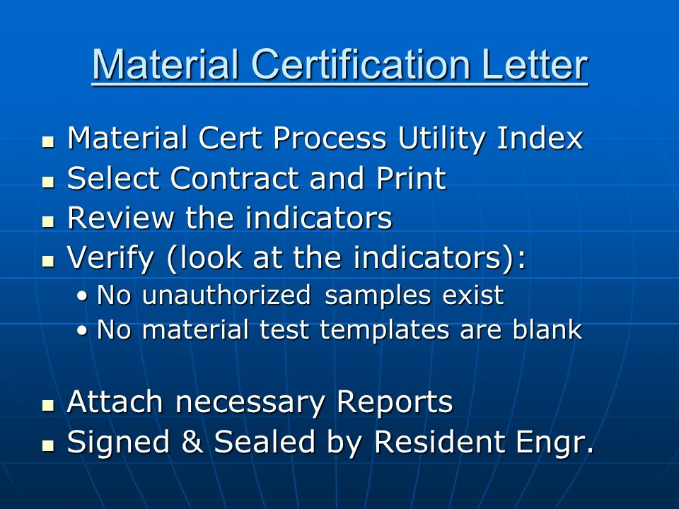 Material Certification Letter Material Cert Process Utility Index Material Cert Process Utility Index Select Contract and Print Select Contract and Print Review the indicators Review the indicators Verify (look at the indicators): Verify (look at the indicators): No unauthorized samples existNo unauthorized samples exist No material test templates are blankNo material test templates are blank Attach necessary Reports Attach necessary Reports Signed & Sealed by Resident Engr.