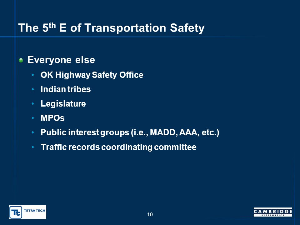 9 The 4 Es of Transportation Safety Education OK State Department of Education Universities Emergency response OK State Department of Health (Emergency Medical Services Division)