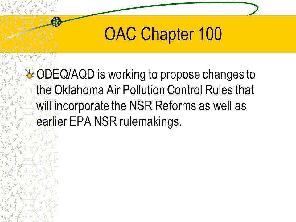 OAC Chapter 100 ODEQ/AQD is working to propose changes to the Oklahoma Air Pollution Control Rules that will incorporate the NSR Reforms as well as earlier EPA NSR rulemakings.