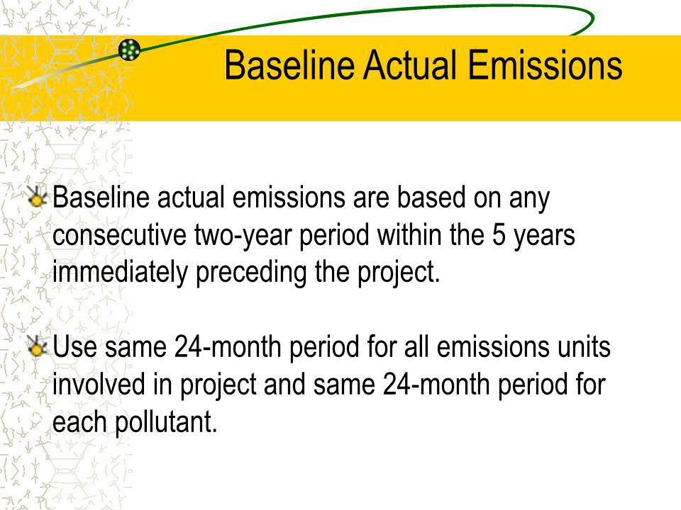 Baseline actual emissions are based on any consecutive two-year period within the 5 years immediately preceding the project.