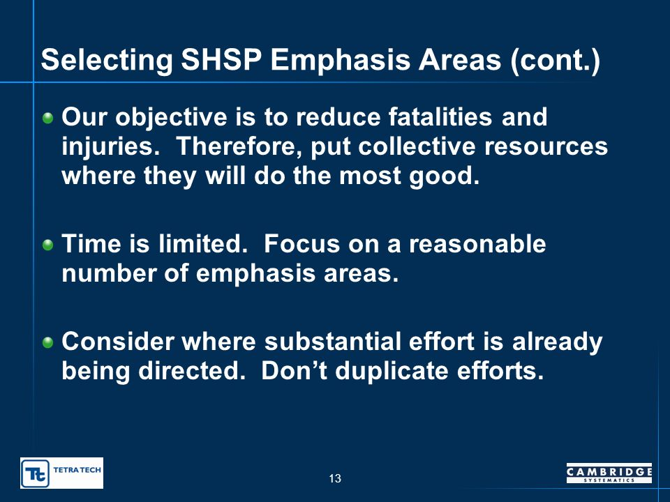 12 Selecting SHSP Emphasis Areas Review the crash data What statistics are increasing.