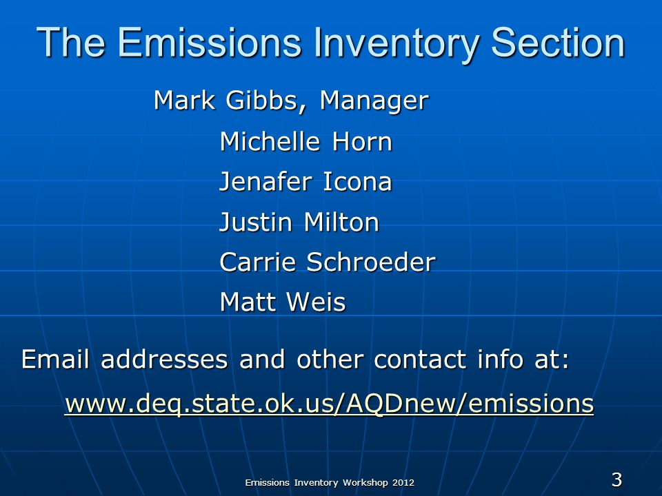 Emissions Inventory Workshop The Emissions Inventory Section Mark Gibbs, Manager Michelle Horn Jenafer Icona Justin Milton Carrie Schroeder Matt Weis  addresses and other contact info at: