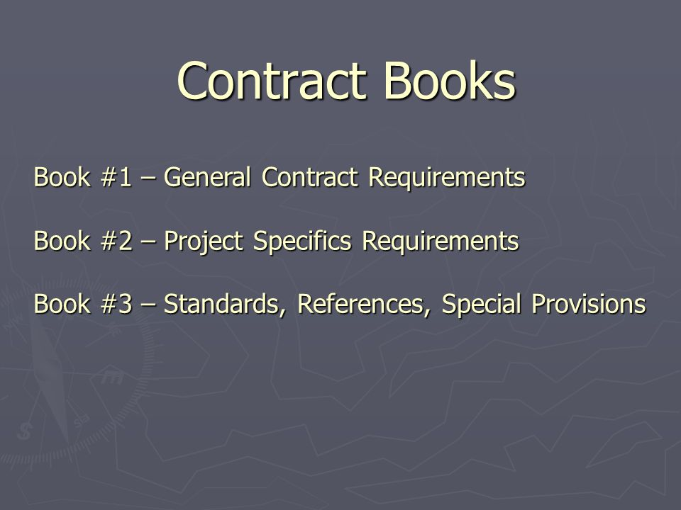 Contract Books Book #1 – General Contract Requirements Book #2 – Project Specifics Requirements Book #3 – Standards, References, Special Provisions
