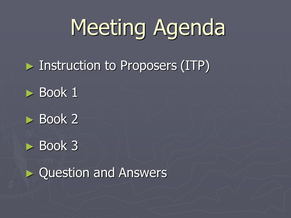 Meeting Agenda Instruction to Proposers (ITP) Instruction to Proposers (ITP) Book 1 Book 1 Book 2 Book 2 Book 3 Book 3 Question and Answers Question and Answers