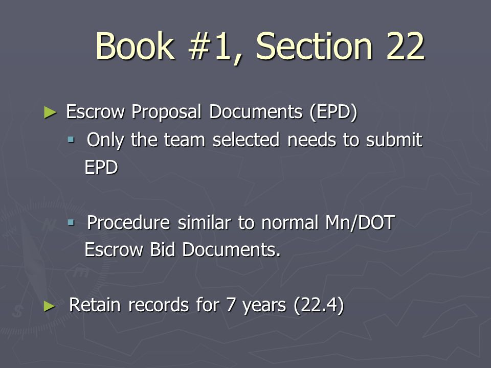 Book #1, Section 22 Escrow Proposal Documents (EPD) Escrow Proposal Documents (EPD) Only the team selected needs to submit Only the team selected needs to submit EPD EPD Procedure similar to normal Mn/DOT Procedure similar to normal Mn/DOT Escrow Bid Documents.