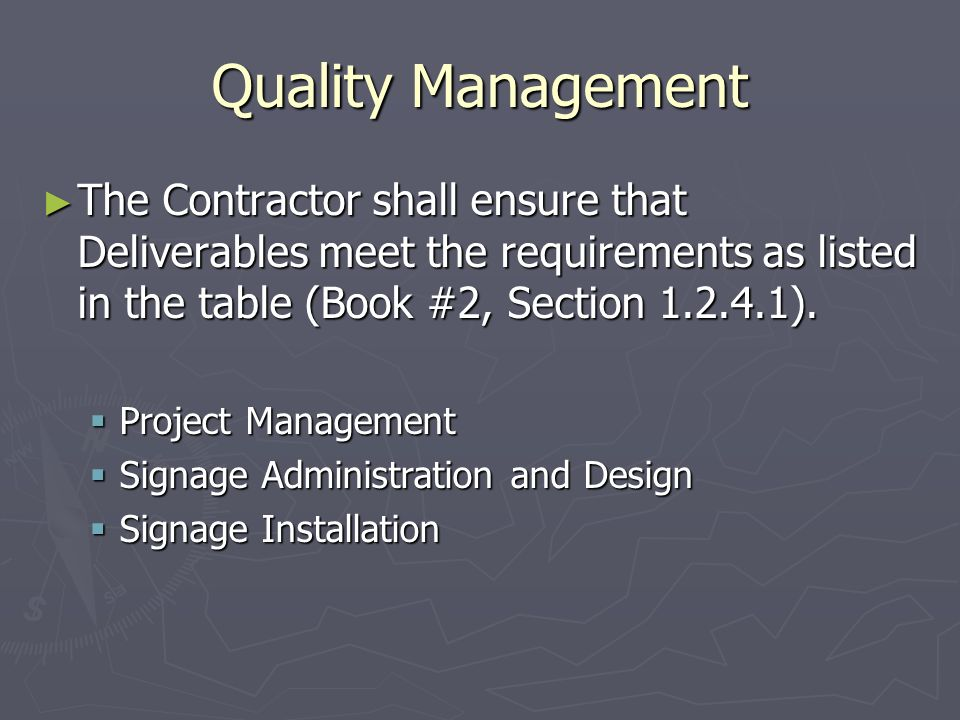 Quality Management The Contractor shall ensure that Deliverables meet the requirements as listed in the table (Book #2, Section 1.2.4.1).