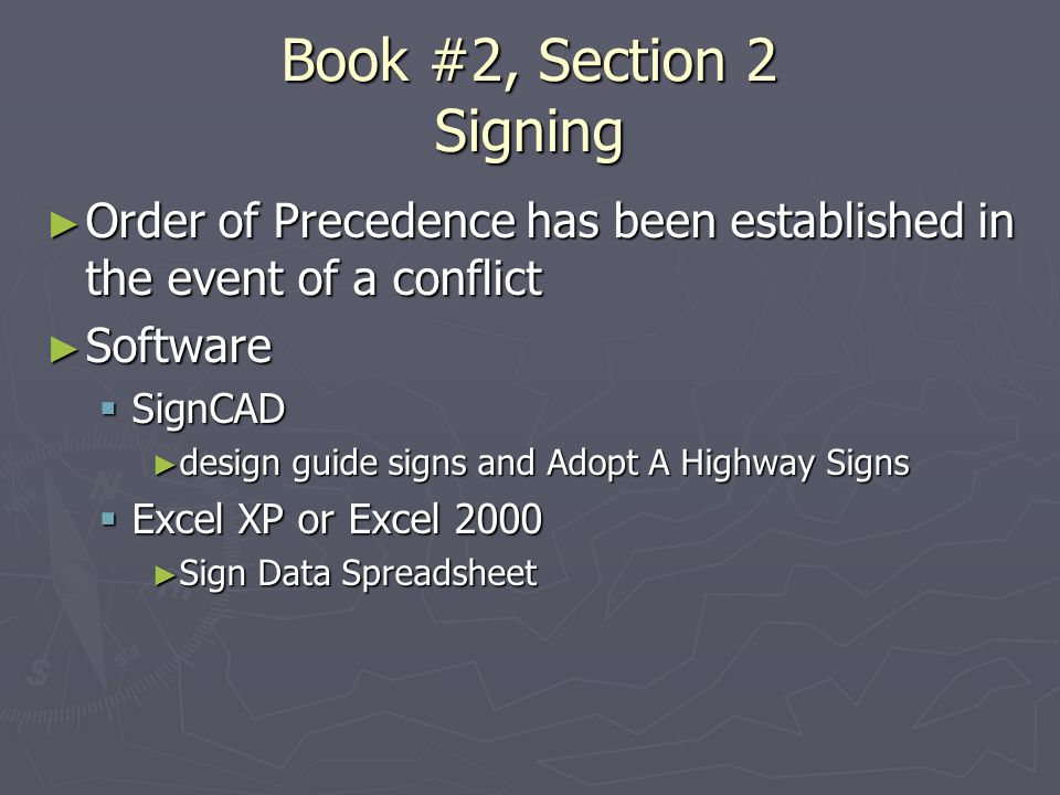 Book #2, Section 2 Signing Order of Precedence has been established in the event of a conflict Order of Precedence has been established in the event of a conflict Software Software SignCAD SignCAD design guide signs and Adopt A Highway Signs design guide signs and Adopt A Highway Signs Excel XP or Excel 2000 Excel XP or Excel 2000 Sign Data Spreadsheet Sign Data Spreadsheet