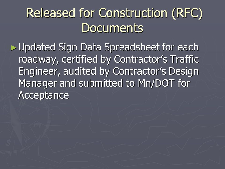 Released for Construction (RFC) Documents Released for Construction (RFC) Documents Updated Sign Data Spreadsheet for each roadway, certified by Contractors Traffic Engineer, audited by Contractors Design Manager and submitted to Mn/DOT for Acceptance Updated Sign Data Spreadsheet for each roadway, certified by Contractors Traffic Engineer, audited by Contractors Design Manager and submitted to Mn/DOT for Acceptance